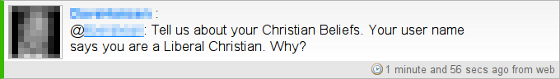Chirp01a from ChristianChirp.com: Tell us about your Christian Beliefs. Your user name says you are a Liberal Christian. Why?