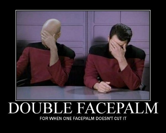 Double Facepalm - For when one facepalm doesn't cut it.