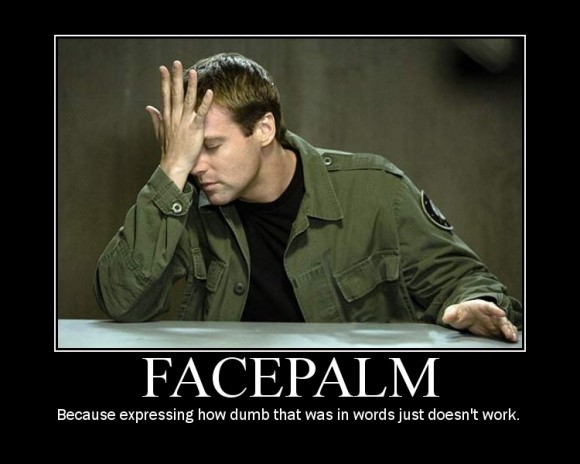 FACEPALM - Because expressing how dumb that was in words just doesn't work.