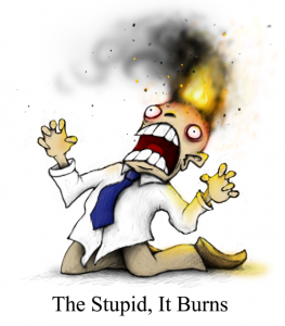 The Stupid, It Burns - by Plognark