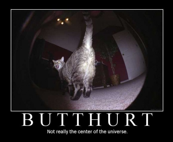 Butthurt - Not really the center of the Universe.