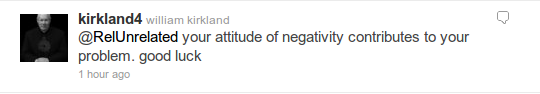 @kirkland4 - @RelUnrelated your attitude of negativity contributes to your problem. good luck