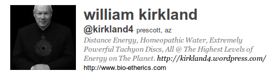 william kirkland @kirkland4 prescott, az Distance Energy, Homeopathic Water, Extremely Powerful Tachyon Discs, All @ The Highest Levels of Energy on The Planet. http://kirkland4.wordpress.com/ http://www.bio-etherics.com