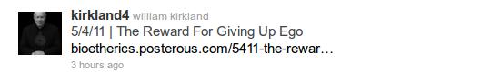 @kirkland4 - 5/4/11 | The Reward For Giving Up Ego bioetherics.posterous.com/5411-the-rewar…