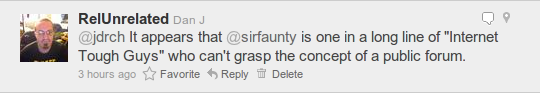 "It appears that @sirfaunty is one in a long line of ""Internet Tough Guys"" who can't grasp the concept of a public forum."